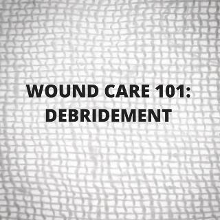 wound care 101 - wound debridement